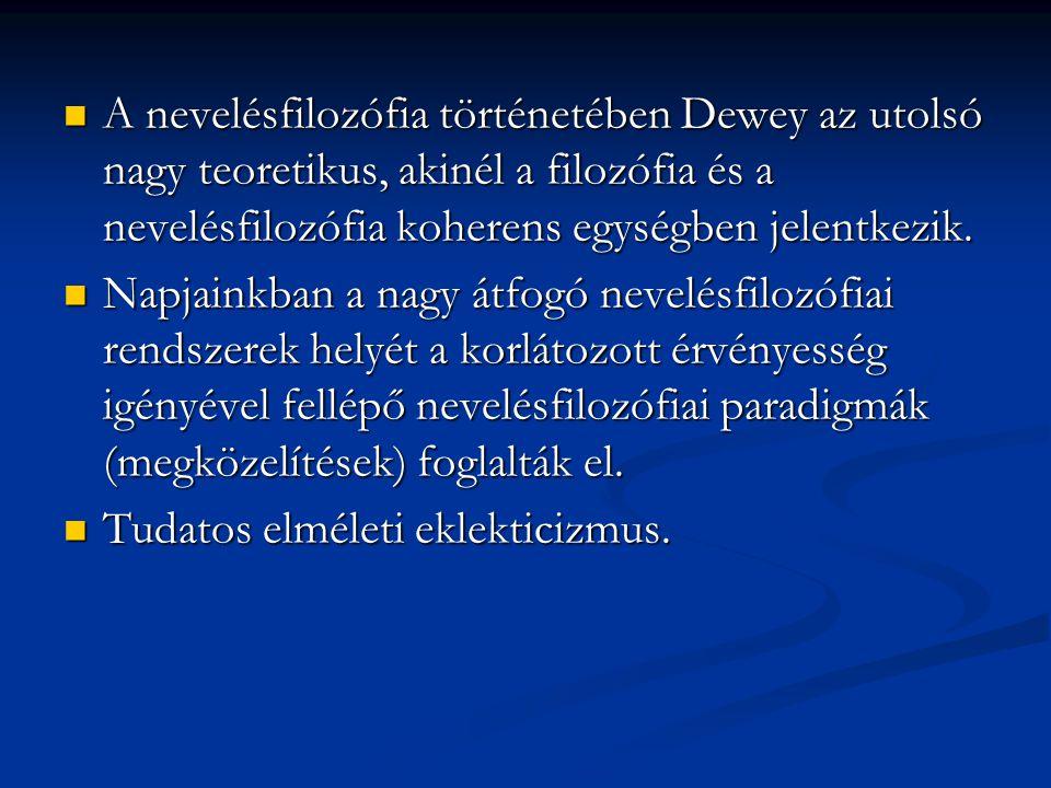 A nevelésfilozófia történetében Dewey az utolsó nagy teoretikus, akinél a filozófia és a nevelésfilozófia koherens egységben jelentkezik. A nevelésfil