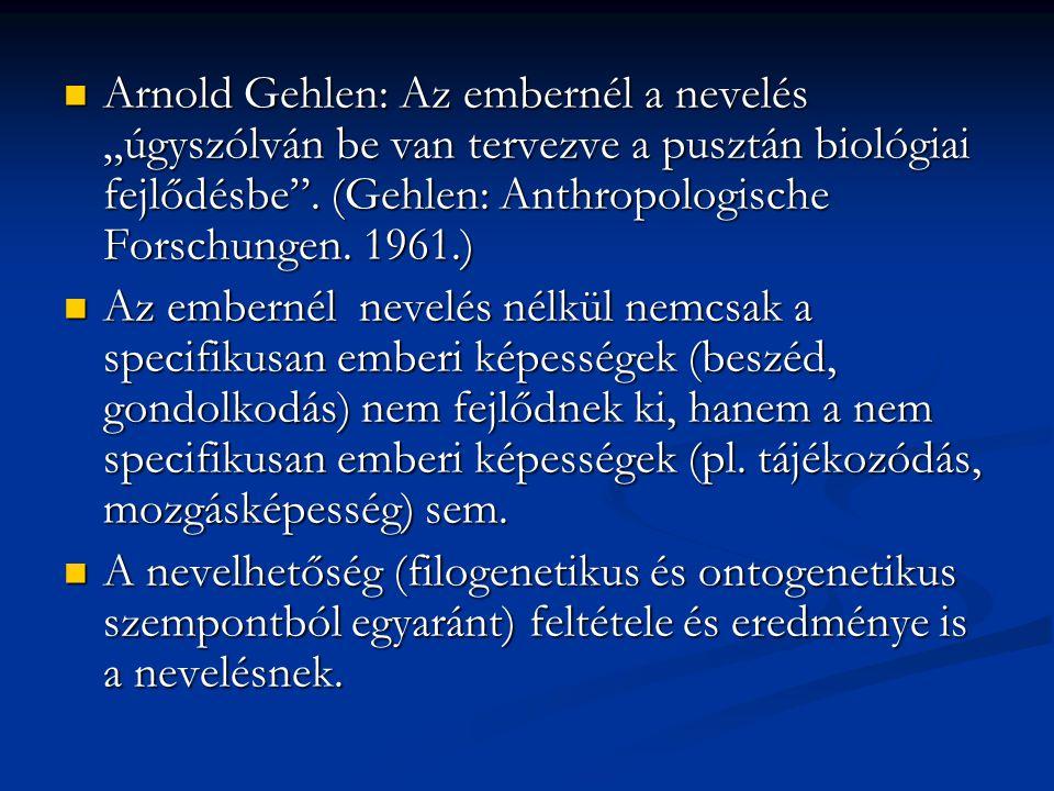 """Arnold Gehlen: Az embernél a nevelés """"úgyszólván be van tervezve a pusztán biológiai fejlődésbe"""". (Gehlen: Anthropologische Forschungen. 1961.) Arnold"""