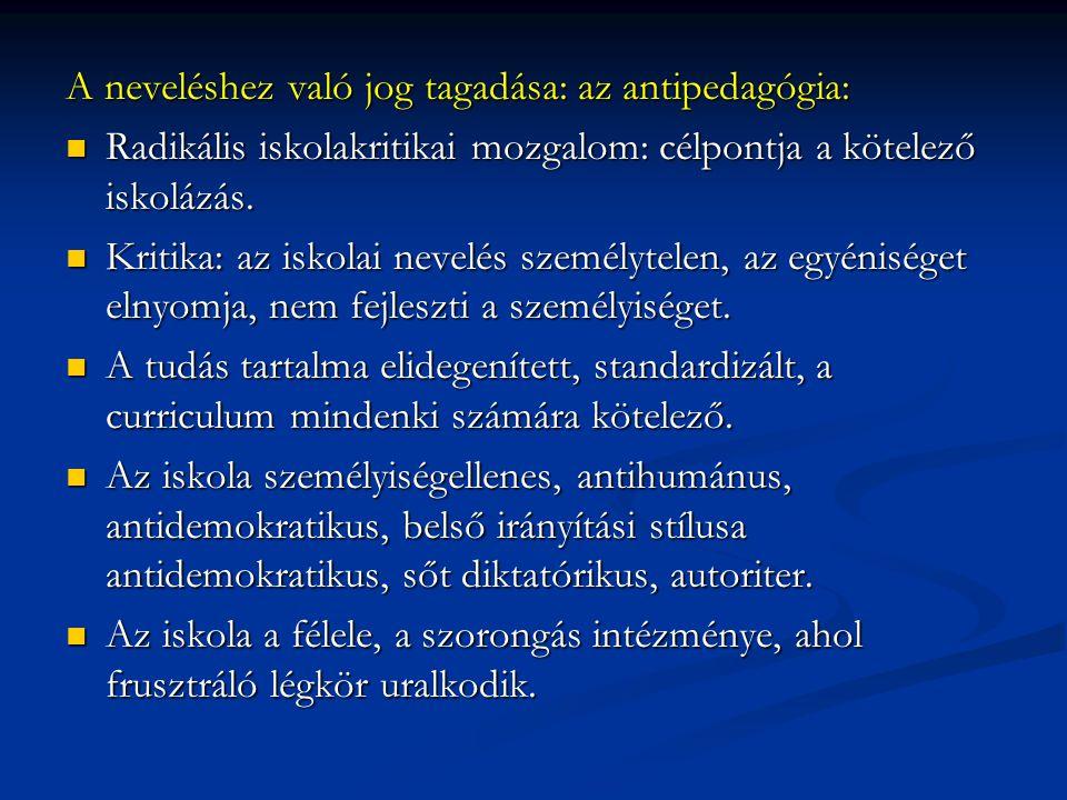 A neveléshez való jog tagadása: az antipedagógia: Radikális iskolakritikai mozgalom: célpontja a kötelező iskolázás. Radikális iskolakritikai mozgalom