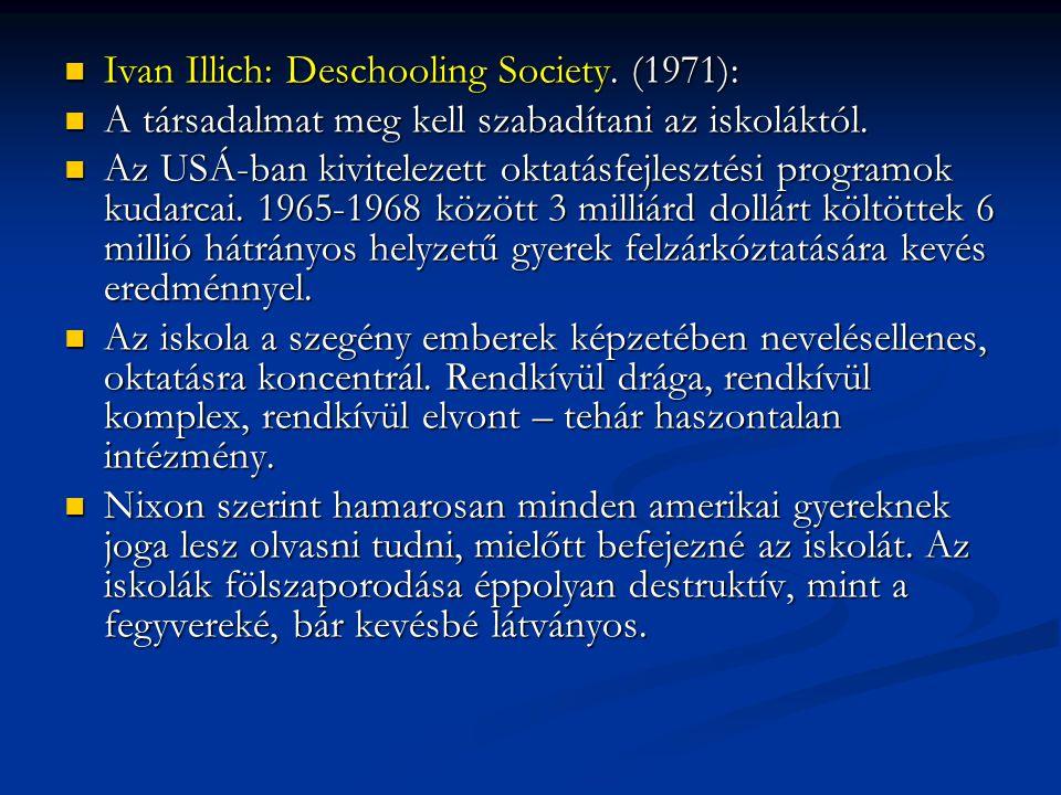 Ivan Illich: Deschooling Society. (1971): Ivan Illich: Deschooling Society. (1971): A társadalmat meg kell szabadítani az iskoláktól. A társadalmat me
