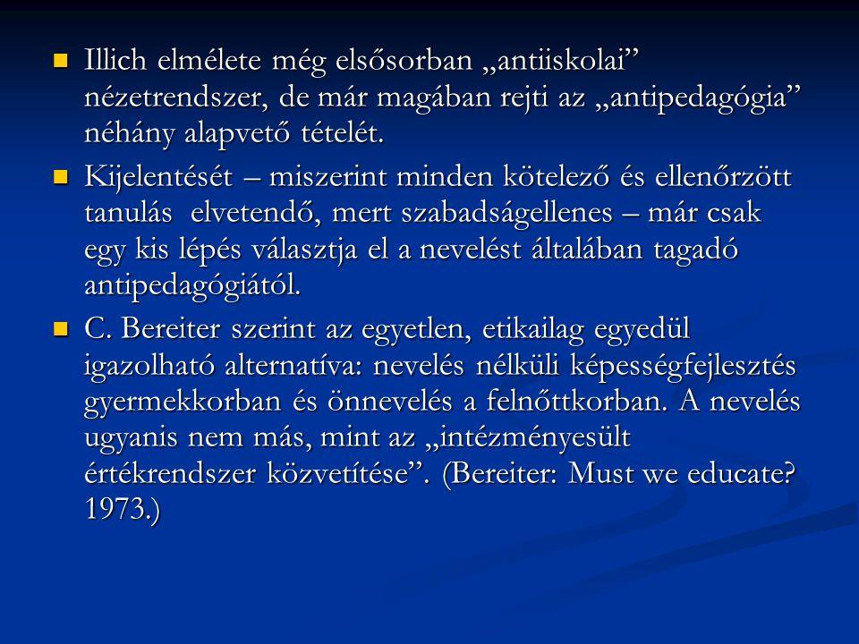 """Illich elmélete még elsősorban """"antiiskolai"""" nézetrendszer, de már magában rejti az """"antipedagógia"""" néhány alapvető tételét. Illich elmélete még elsős"""