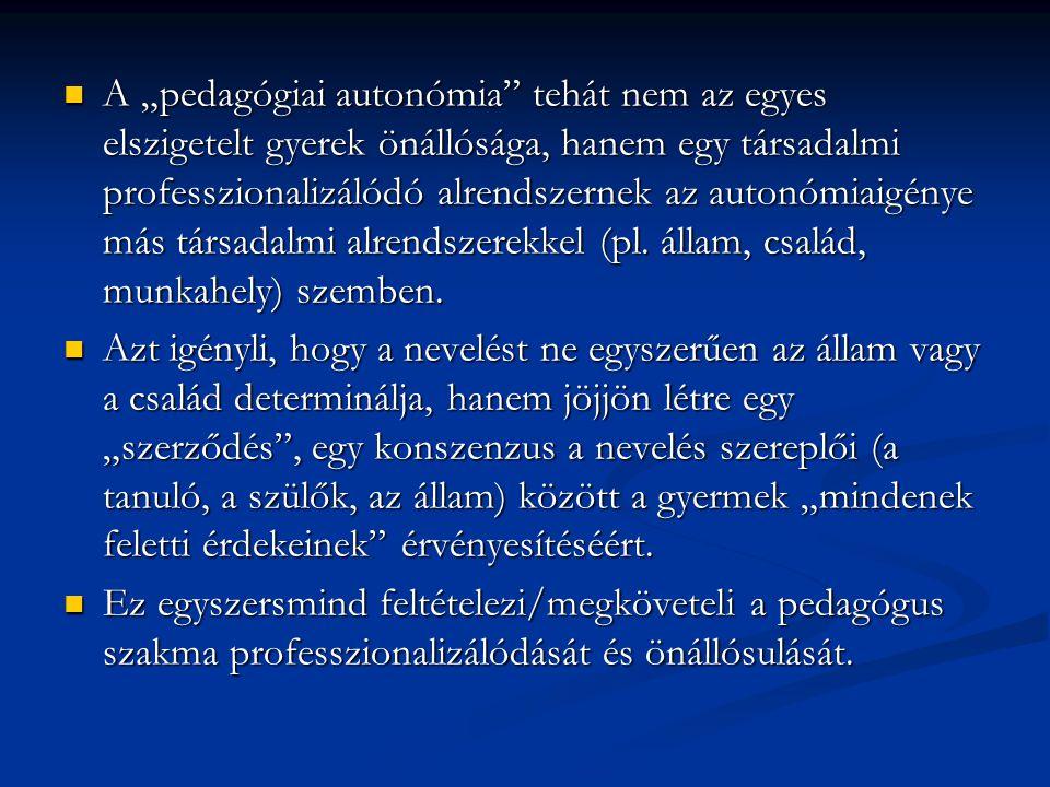 """A """"pedagógiai autonómia"""" tehát nem az egyes elszigetelt gyerek önállósága, hanem egy társadalmi professzionalizálódó alrendszernek az autonómiaigénye"""