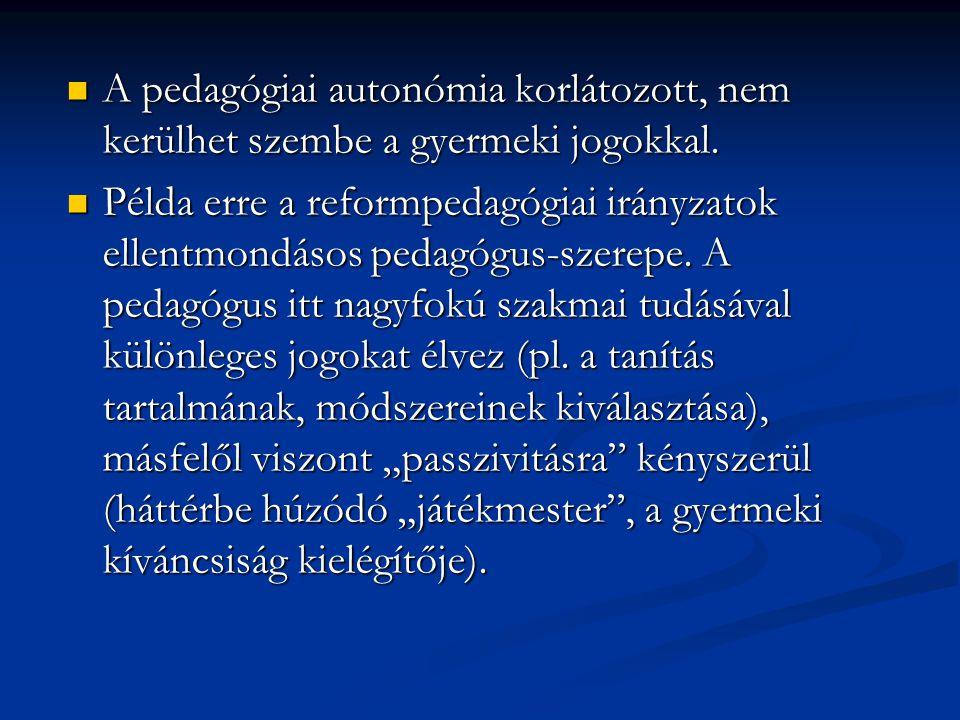 A pedagógiai autonómia korlátozott, nem kerülhet szembe a gyermeki jogokkal. A pedagógiai autonómia korlátozott, nem kerülhet szembe a gyermeki jogokk