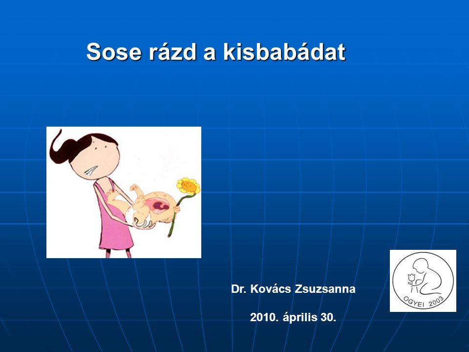 Sose rázd a kisbabádat Dr. Kovács Zsuzsanna 2010. április 30.