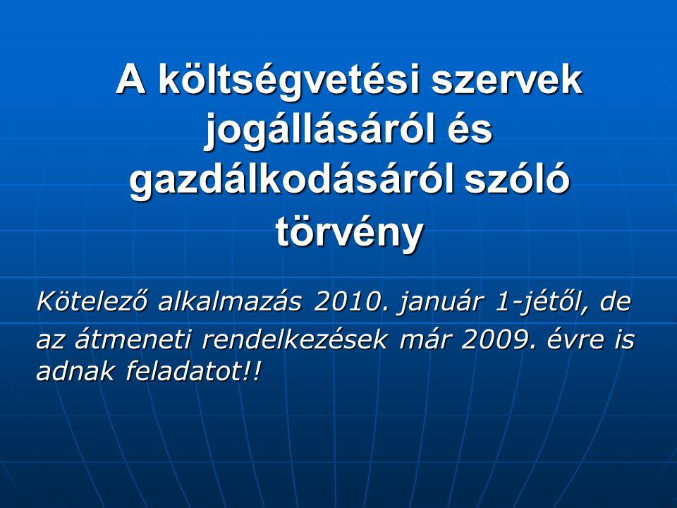 A költségvetési szervek jogállásáról és gazdálkodásáról szóló törvény Kötelező alkalmazás 2010. január 1-jétől, de az átmeneti rendelkezések már 2009.