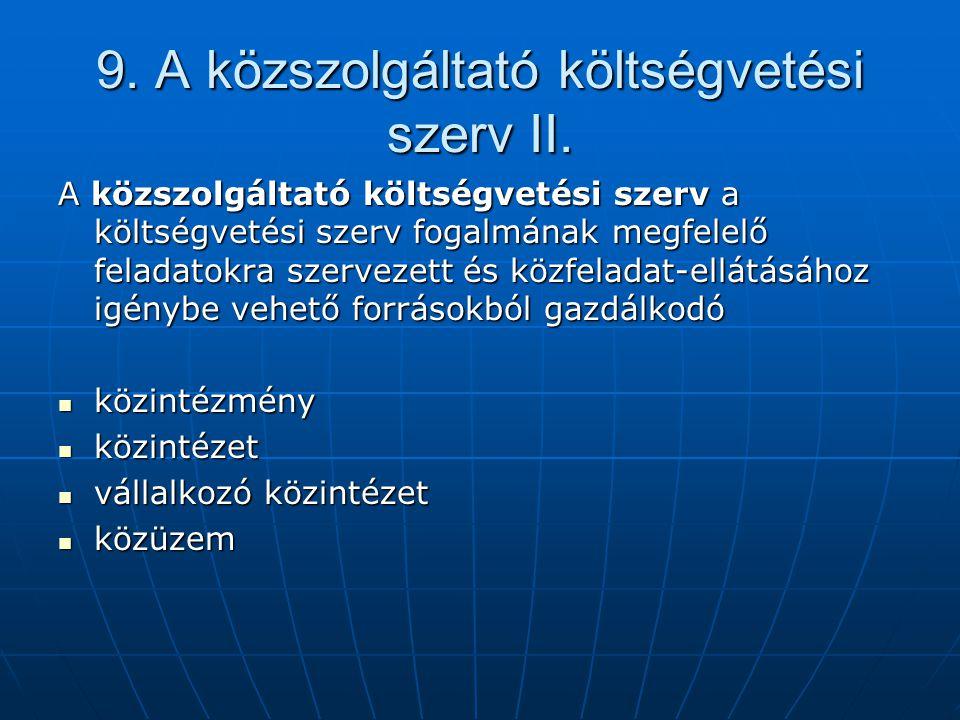 9. A közszolgáltató költségvetési szerv II. A közszolgáltató költségvetési szerv a költségvetési szerv fogalmának megfelelő feladatokra szervezett és
