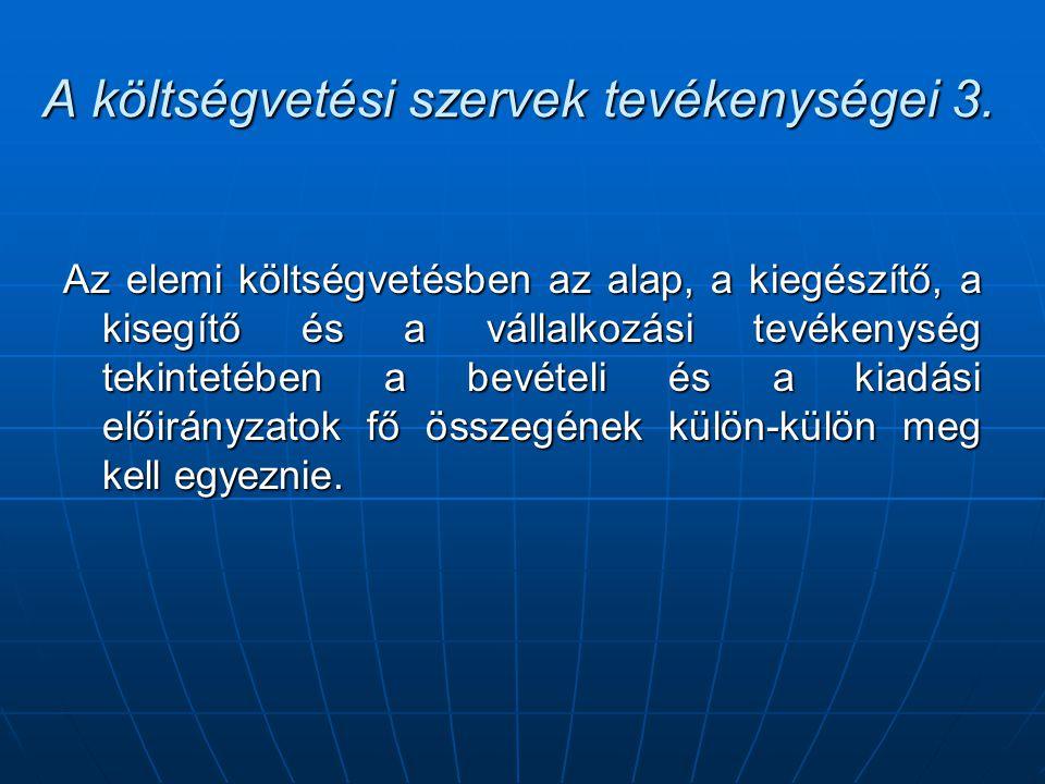 A költségvetési szervek tevékenységei 3. Az elemi költségvetésben az alap, a kiegészítő, a kisegítő és a vállalkozási tevékenység tekintetében a bevét