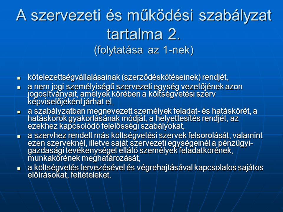 A szervezeti és működési szabályzat tartalma 2. (folytatása az 1-nek) kötelezettségvállalásainak (szerződéskötéseinek) rendjét, kötelezettségvállalása