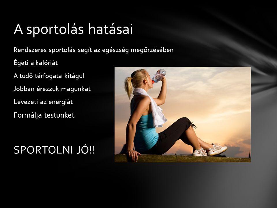 Rendszeres sportolás segít az egészség megőrzésében Égeti a kalóriát A tüdő térfogata kitágul Jobban érezzük magunkat Levezeti az energiát Formálja te