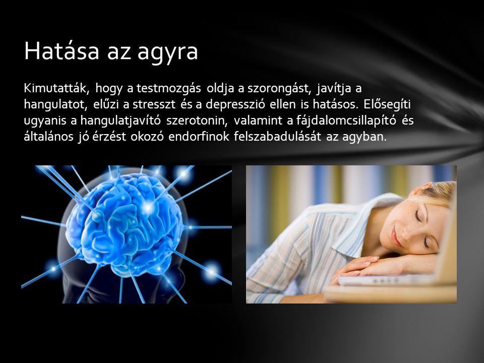 Kimutatták, hogy a testmozgás oldja a szorongást, javítja a hangulatot, elűzi a stresszt és a depresszió ellen is hatásos. Elősegíti ugyanis a hangula