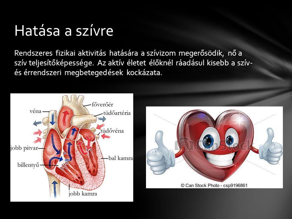 Rendszeres fizikai aktivitás hatására a szívizom megerősödik, nő a szív teljesítőképessége. Az aktív életet élőknél ráadásul kisebb a szív- és érrends