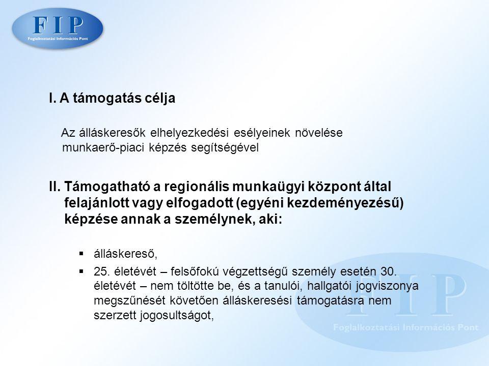 II. Támogatható a regionális munkaügyi központ által felajánlott vagy elfogadott (egyéni kezdeményezésű) képzése annak a személynek, aki:  álláskeres