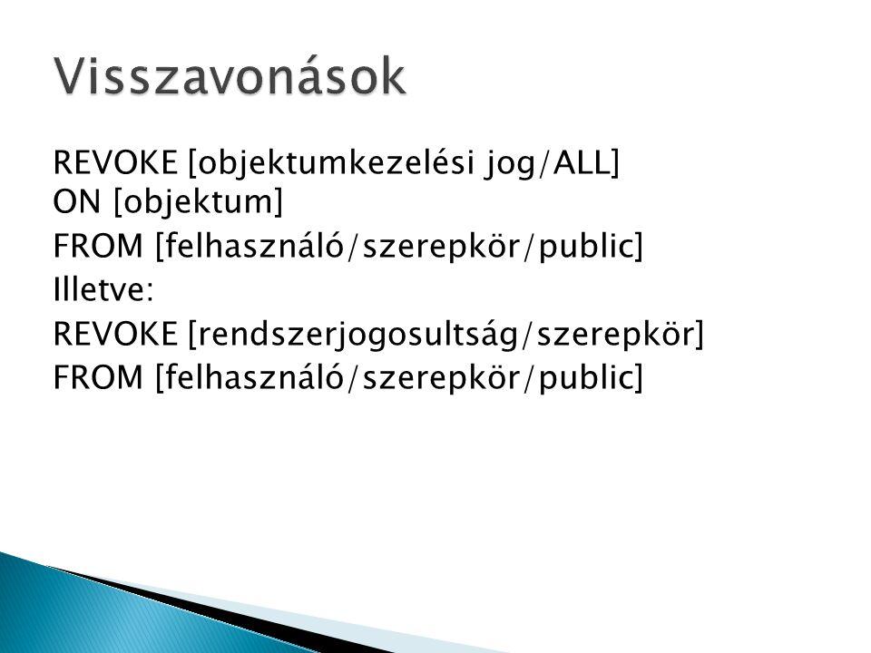 REVOKE [objektumkezelési jog/ALL] ON [objektum] FROM [felhasználó/szerepkör/public] Illetve: REVOKE [rendszerjogosultság/szerepkör] FROM [felhasználó/szerepkör/public]