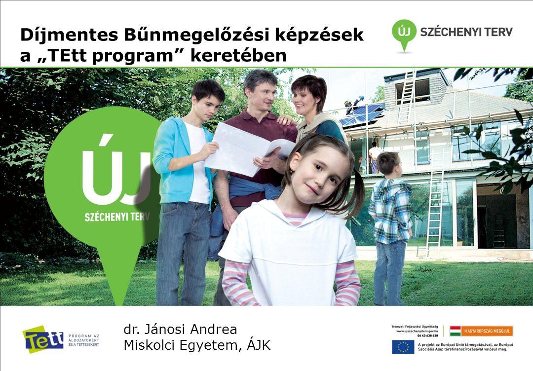 """Díjmentes Bűnmegelőzési képzések a """"TEtt program"""" keretében dr. Jánosi Andrea Miskolci Egyetem, ÁJK"""