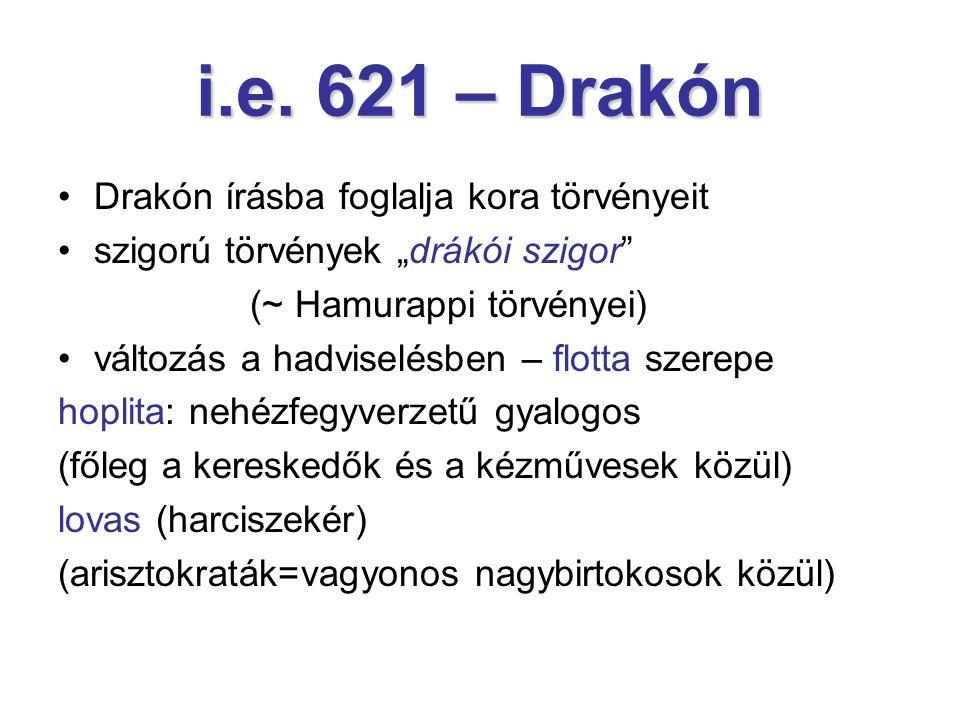 """i.e. 621 – Drakón Drakón írásba foglalja kora törvényeit szigorú törvények """"drákói szigor"""" (~ Hamurappi törvényei) változás a hadviselésben – flotta s"""
