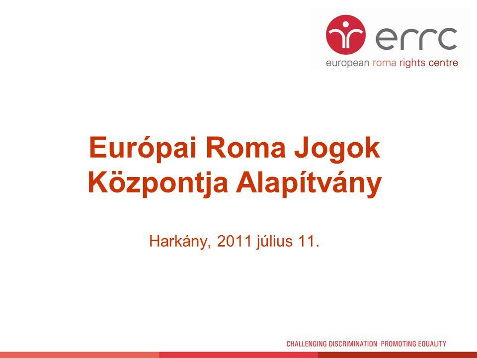Európai Roma Jogok Központja Alapítvány Harkány, 2011 július 11.
