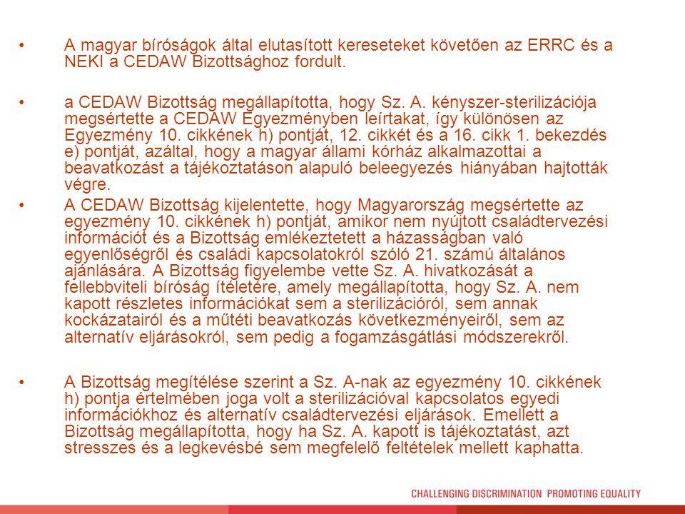A magyar bíróságok által elutasított kereseteket követően az ERRC és a NEKI a CEDAW Bizottsághoz fordult. a CEDAW Bizottság megállapította, hogy Sz. A