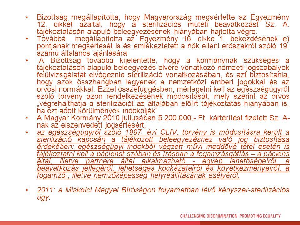 Bizottság megállapította, hogy Magyarország megsértette az Egyezmény 12. cikkét azáltal, hogy a sterilizációs műtéti beavatkozást Sz. A. tájékoztatásá
