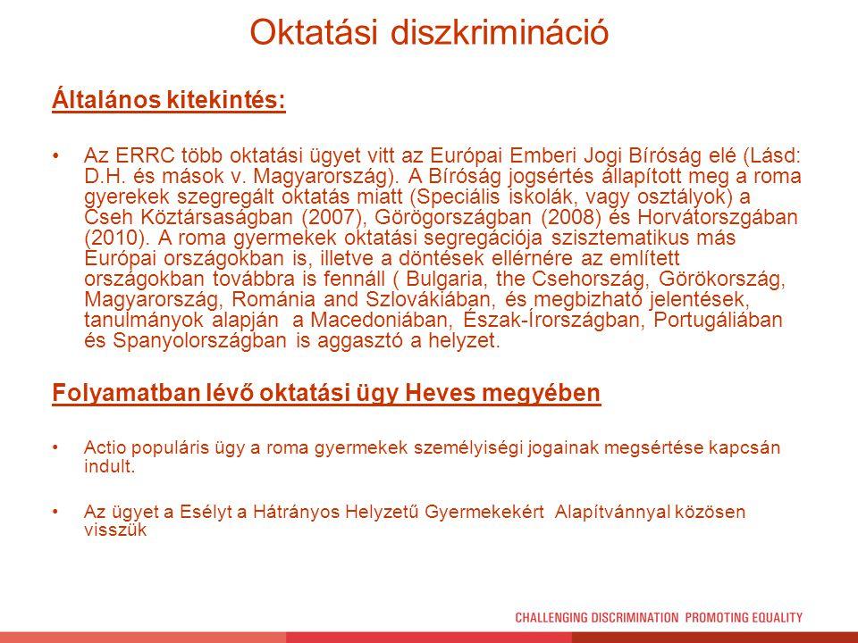 Oktatási diszkrimináció Általános kitekintés: Az ERRC több oktatási ügyet vitt az Európai Emberi Jogi Bíróság elé (Lásd: D.H. és mások v. Magyarország