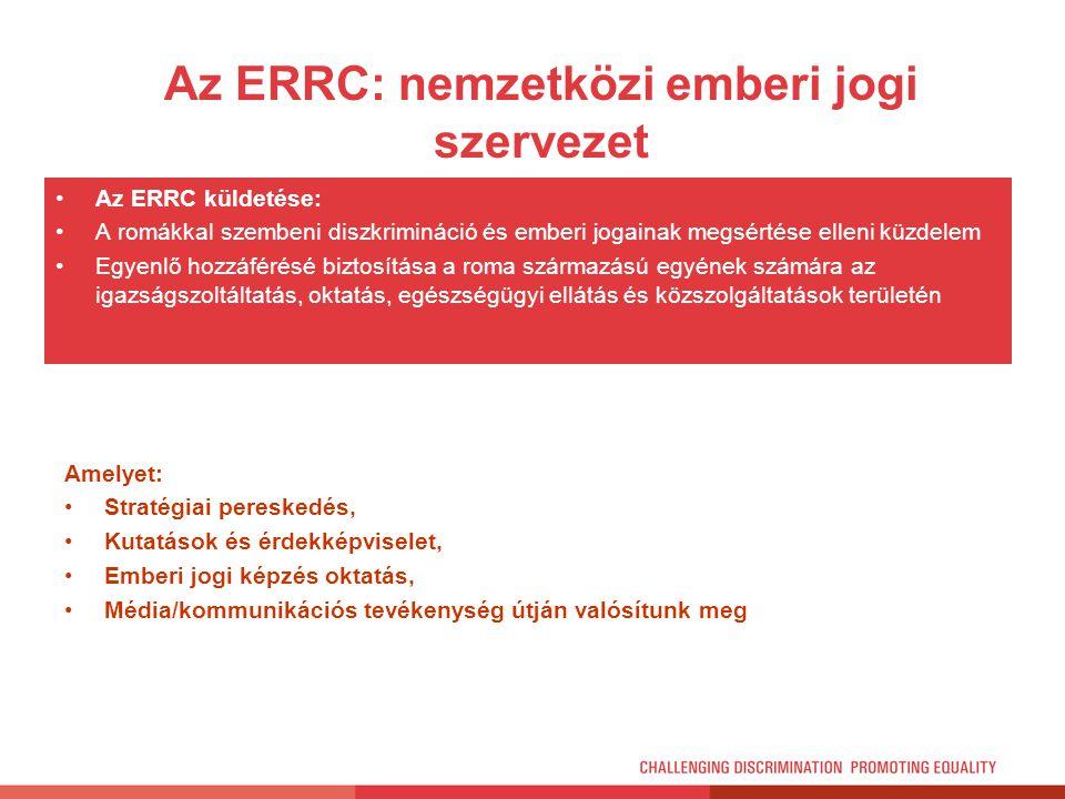 Az ERRC: nemzetközi emberi jogi szervezet Az ERRC küldetése: A romákkal szembeni diszkrimináció és emberi jogainak megsértése elleni küzdelem Egyenlő