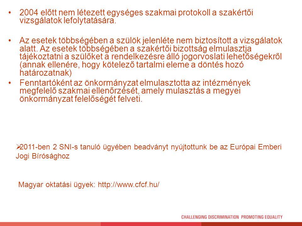 2004 előtt nem létezett egységes szakmai protokoll a szakértői vizsgálatok lefolytatására. Az esetek többségében a szülök jelenléte nem biztosított a