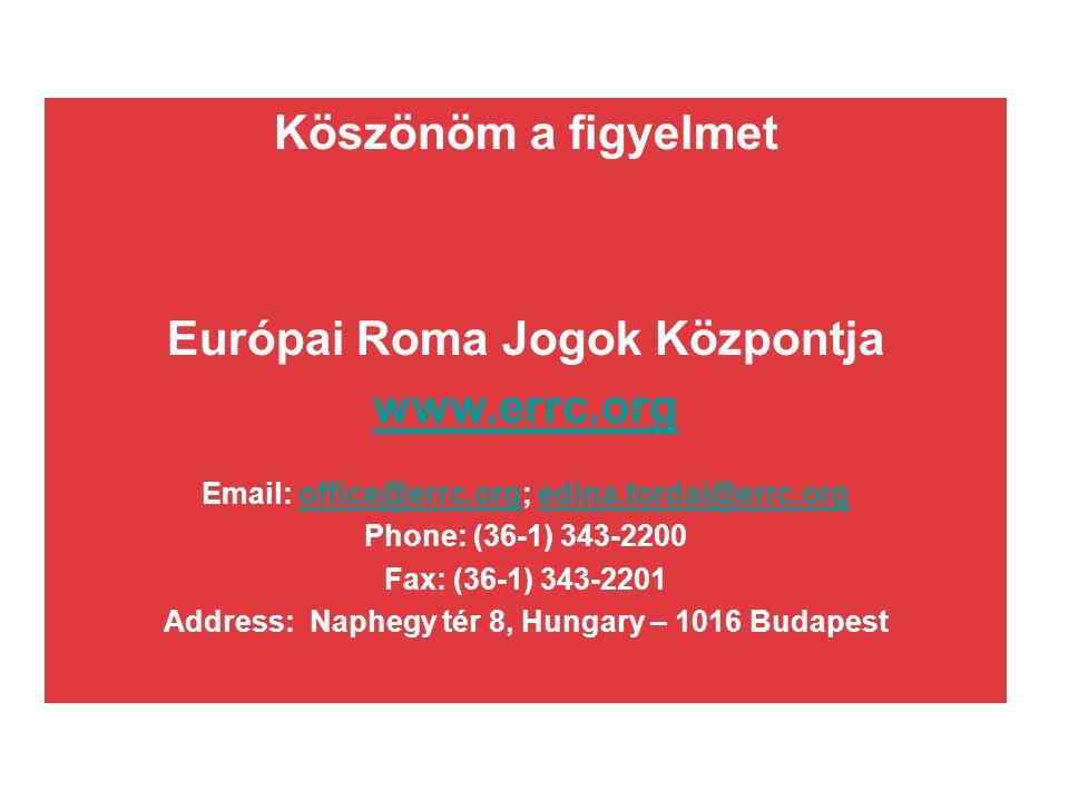 Köszönöm a figyelmet Európai Roma Jogok Központja www.errc.org Email: office@errc.org; edina.tordai@errc.orgoffice@errc.orgedina.tordai@errc.org Phone