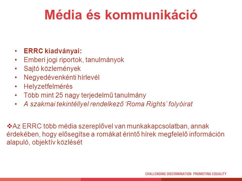 Média és kommunikáció ERRC kiadványai: Emberi jogi riportok, tanulmányok Sajtó közlemények Negyedévenkénti hírlevél Helyzetfelmérés Több mint 25 nagy
