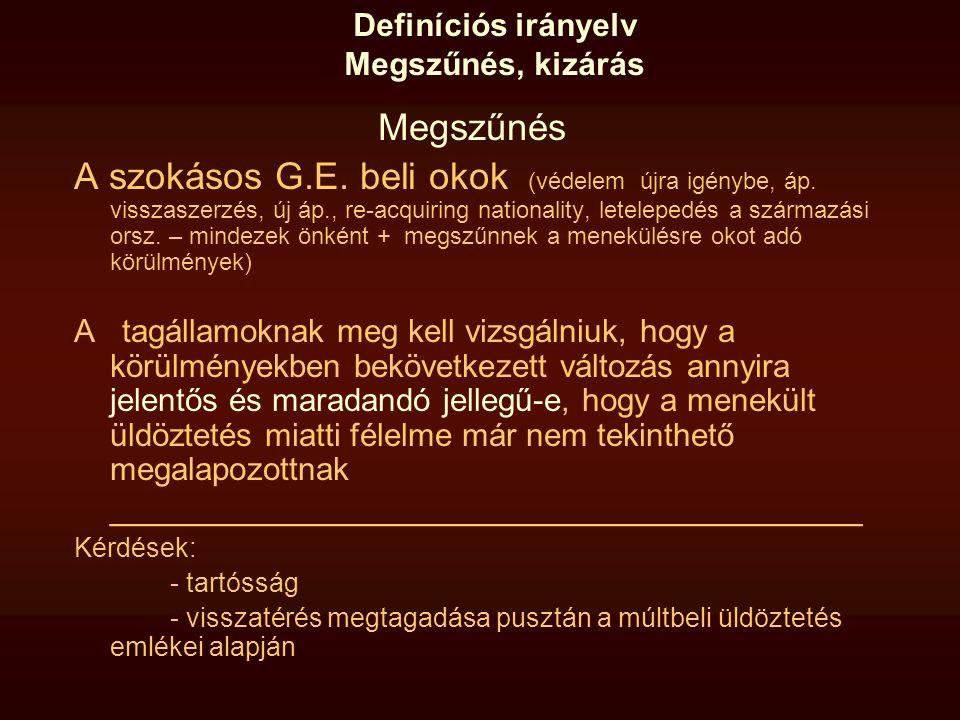 Definíciós irányelv Megszűnés, kizárás Megszűnés A szokásos G.E. beli okok (védelem újra igénybe, áp. visszaszerzés, új áp., re-acquiring nationality,
