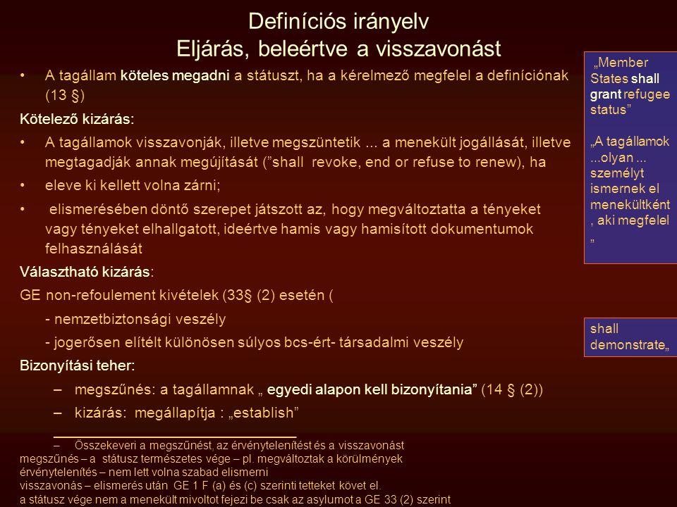 Definíciós irányelv Eljárás, beleértve a visszavonást A tagállam köteles megadni a státuszt, ha a kérelmező megfelel a definíciónak (13 §) Kötelező ki
