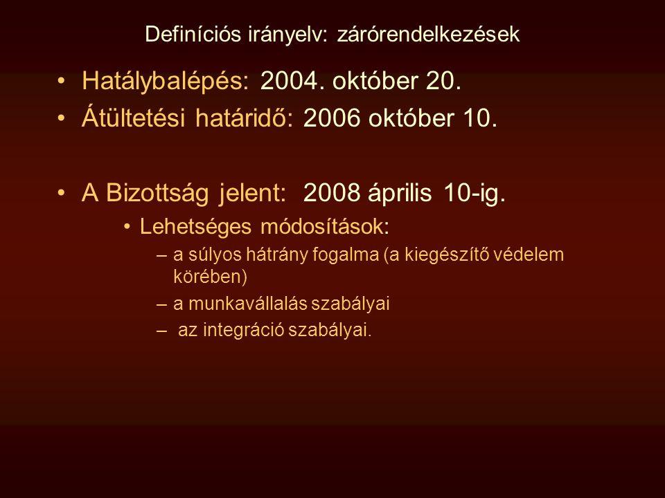 Definíciós irányelv: zárórendelkezések Hatálybalépés: 2004. október 20. Átültetési határidő: 2006 október 10. A Bizottság jelent: 2008 április 10-ig.