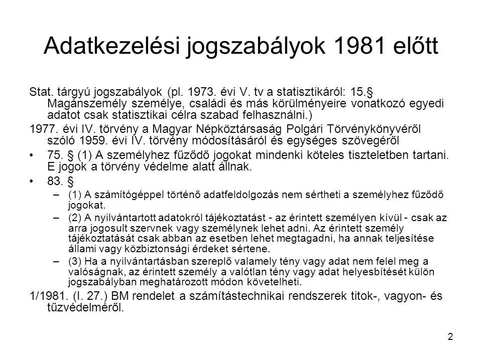 2 Adatkezelési jogszabályok 1981 előtt Stat. tárgyú jogszabályok (pl. 1973. évi V. tv a statisztikáról: 15.§ Magánszemély személye, családi és más kör