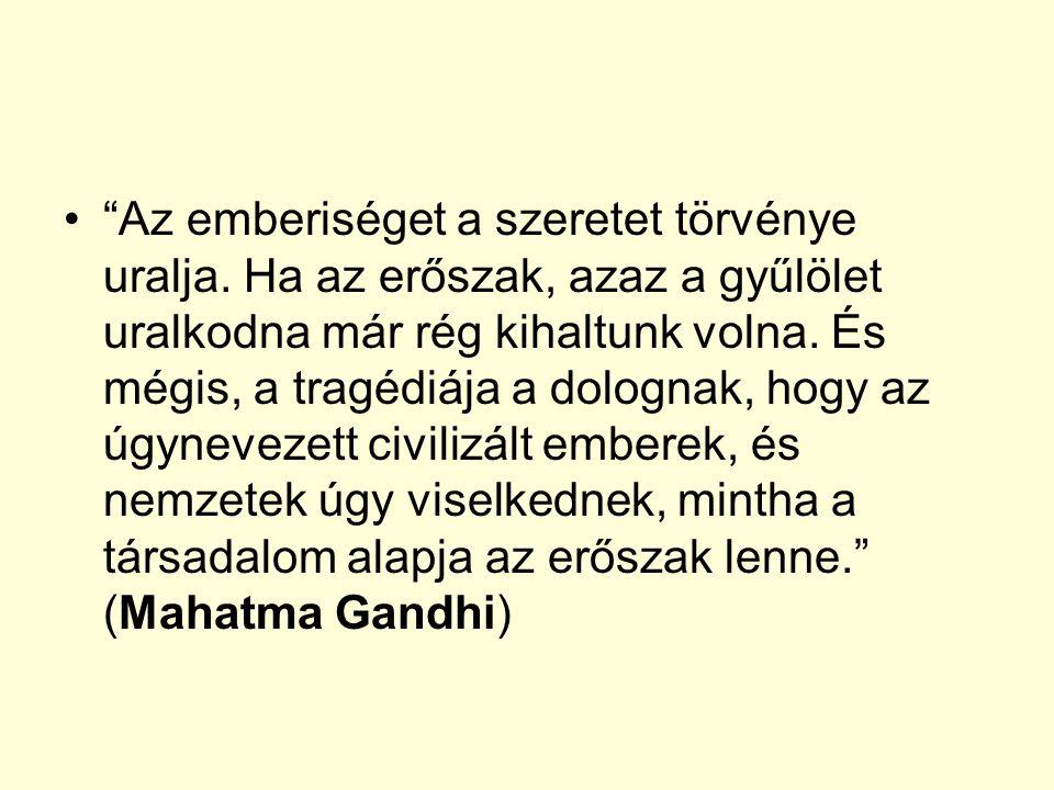 """""""Az emberiséget a szeretet törvénye uralja. Ha az erőszak, azaz a gyűlölet uralkodna már rég kihaltunk volna. És mégis, a tragédiája a dolognak, hogy"""
