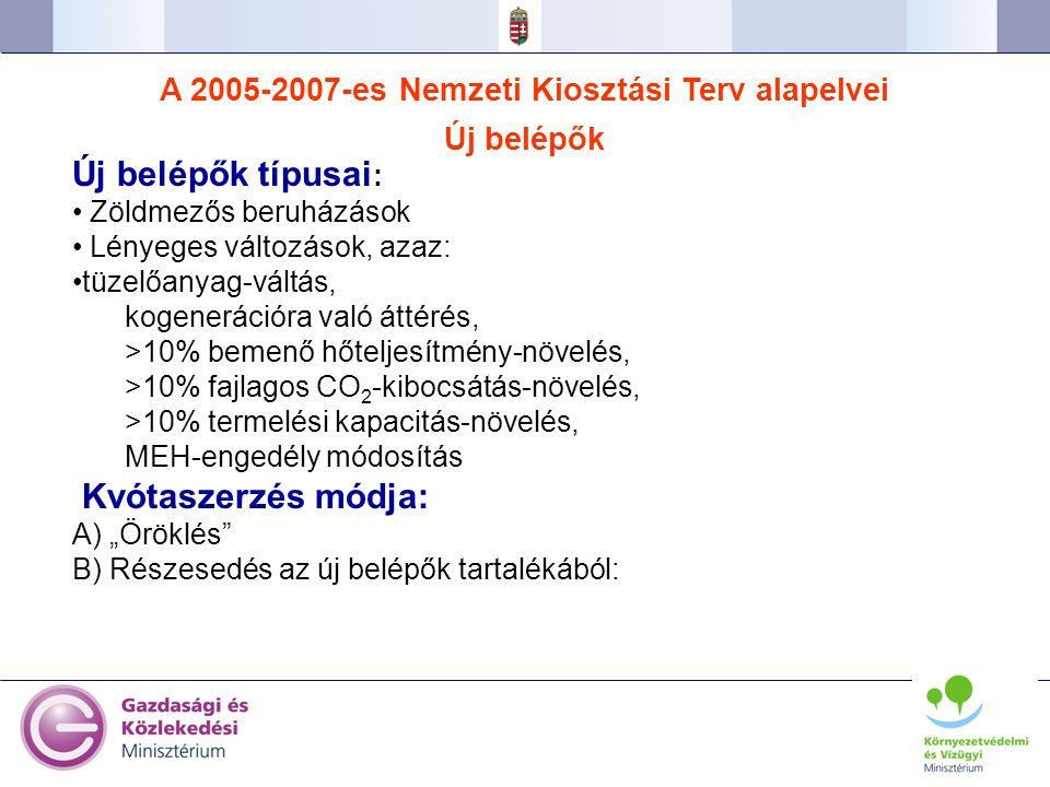 33 A 2005-2007-es Nemzeti Kiosztási Terv alapelvei Új belépők Új belépők típusai : Zöldmezős beruházások Lényeges változások, azaz: tüzelőanyag-váltás
