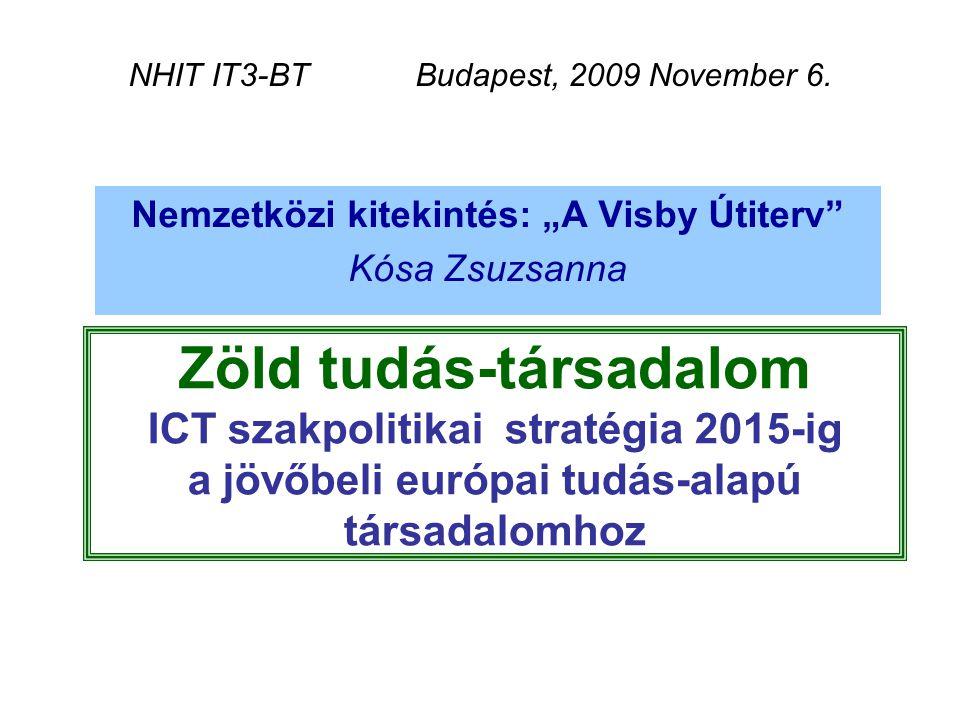 """Zöld tudás-társadalom ICT szakpolitikai stratégia 2015-ig a jövőbeli európai tudás-alapú társadalomhoz Nemzetközi kitekintés: """"A Visby Útiterv"""" Kósa Z"""