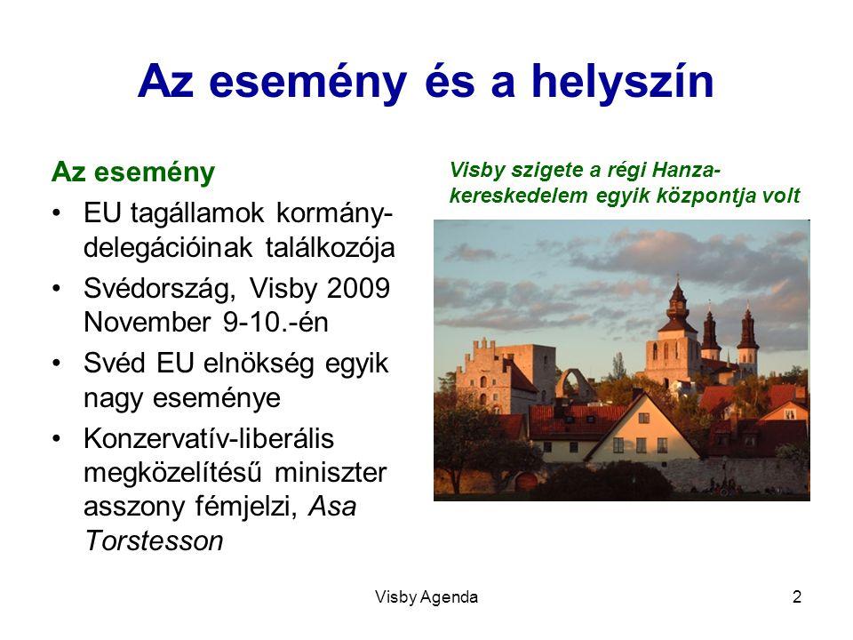 Visby Agenda2 Az esemény és a helyszín Az esemény EU tagállamok kormány- delegációinak találkozója Svédország, Visby 2009 November 9-10.-én Svéd EU el