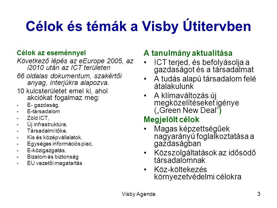 Visby Agenda3 Célok és témák a Visby Útitervben Célok az eseménnyel Következő lépés az eEurope 2005, az i2010 után az ICT területen 66 oldalas dokumen