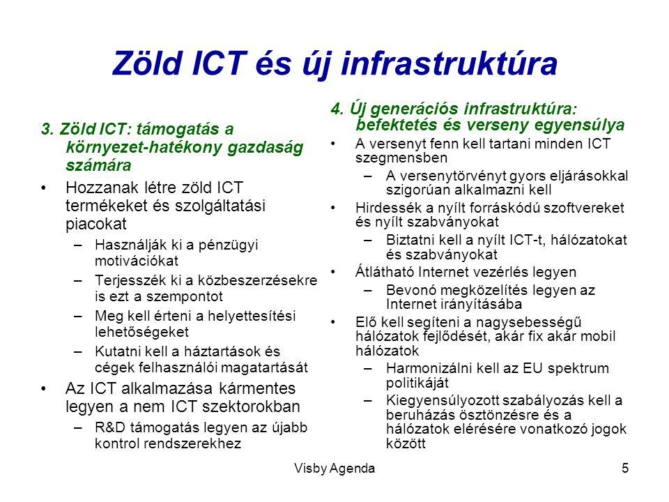 Visby Agenda5 Zöld ICT és új infrastruktúra 3. Zöld ICT: támogatás a környezet-hatékony gazdaság számára Hozzanak létre zöld ICT termékeket és szolgál