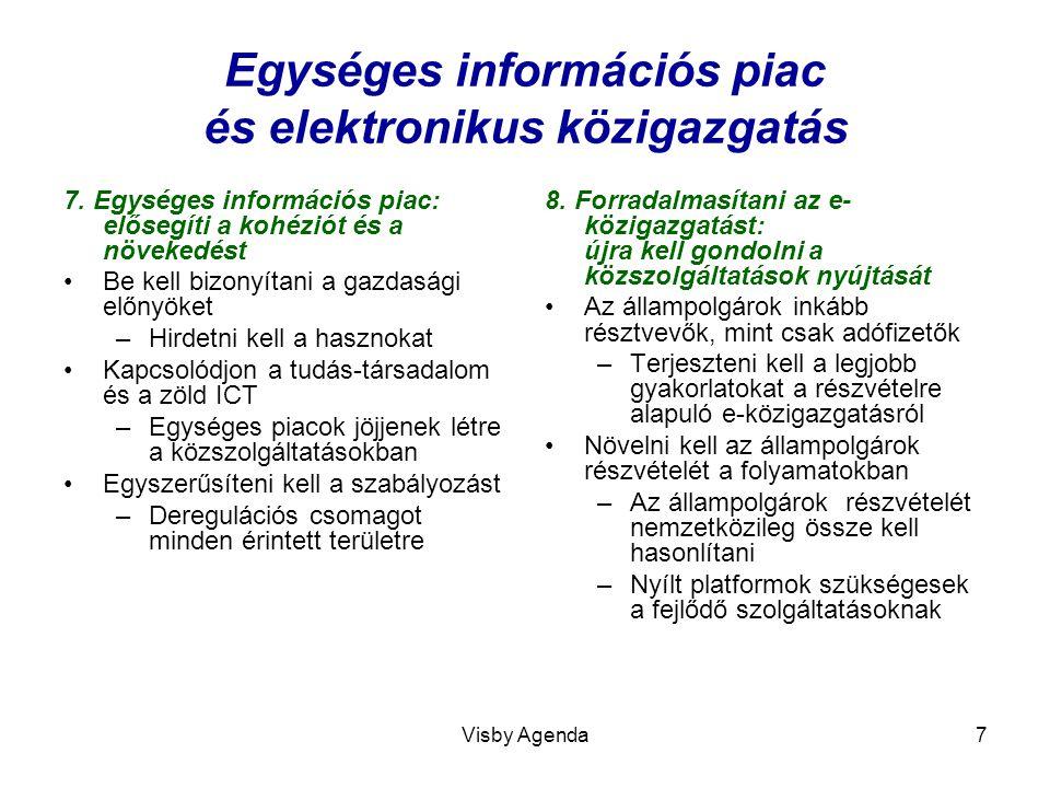Visby Agenda7 Egységes információs piac és elektronikus közigazgatás 7. Egységes információs piac: elősegíti a kohéziót és a növekedést Be kell bizony