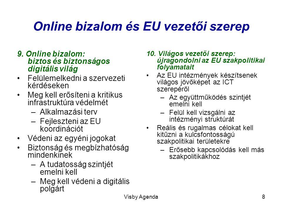 Visby Agenda8 Online bizalom és EU vezetői szerep 9. Online bizalom: biztos és biztonságos digitális világ Felülemelkedni a szervezeti kérdéseken Meg
