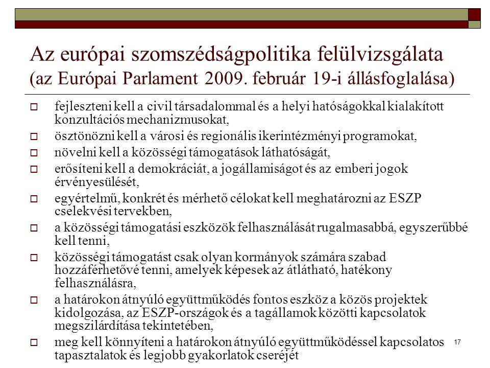 17 Az európai szomszédságpolitika felülvizsgálata (az Európai Parlament 2009. február 19-i állásfoglalása)  fejleszteni kell a civil társadalommal és