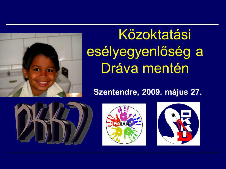 Közoktatási esélyegyenlőség a Dráva mentén Szentendre, 2009. május 27.