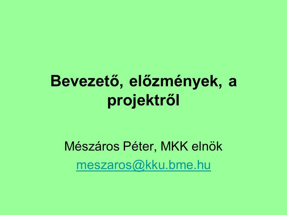 Bevezető, előzmények, a projektről Mészáros Péter, MKK elnök meszaros@kku.bme.hu