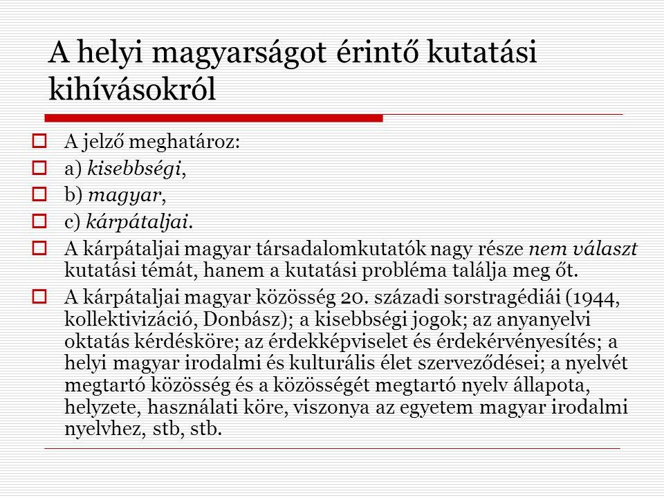 A helyi magyarságot érintő kutatási kihívásokról  A jelző meghatároz:  a) kisebbségi,  b) magyar,  c) kárpátaljai.  A kárpátaljai magyar társadal
