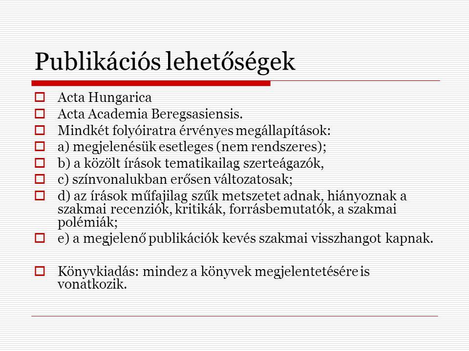 Publikációs lehetőségek  Acta Hungarica  Acta Academia Beregsasiensis.  Mindkét folyóiratra érvényes megállapítások:  a) megjelenésük esetleges (n