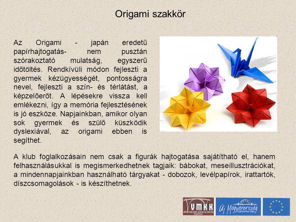 Origami szakkör Az Origami - japán eredetű papírhajtogatás- nem pusztán szórakoztató mulatság, egyszerű időtöltés.