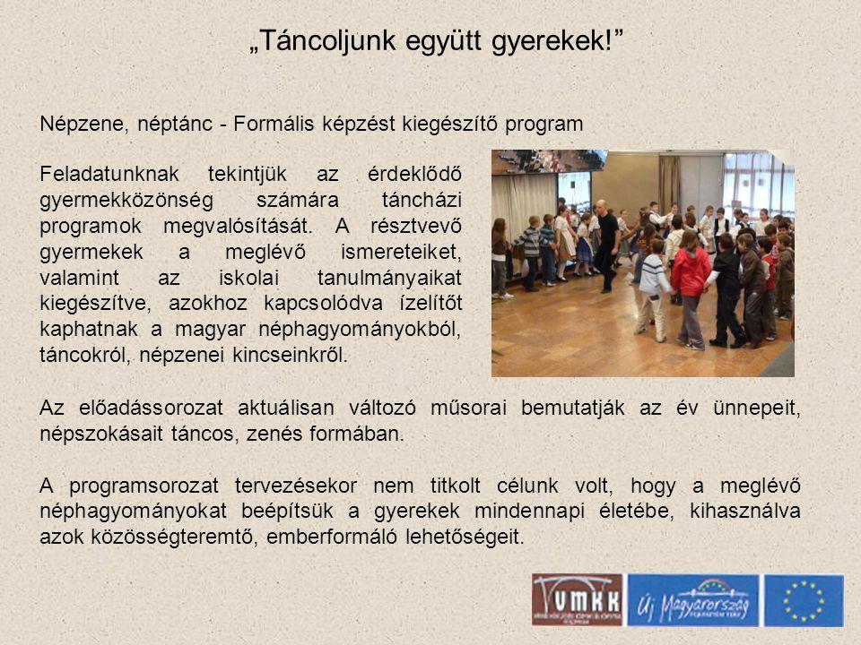 """""""Táncoljunk együtt gyerekek! Népzene, néptánc - Formális képzést kiegészítő program Az előadássorozat aktuálisan változó műsorai bemutatják az év ünnepeit, népszokásait táncos, zenés formában."""