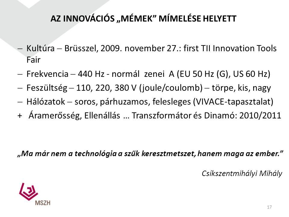 """AZ INNOVÁCIÓS """"MÉMEK"""" MÍMELÉSE HELYETT  Kultúra  Brüsszel, 2009. november 27.: first TII Innovation Tools Fair  Frekvencia  440 Hz - normál zenei"""