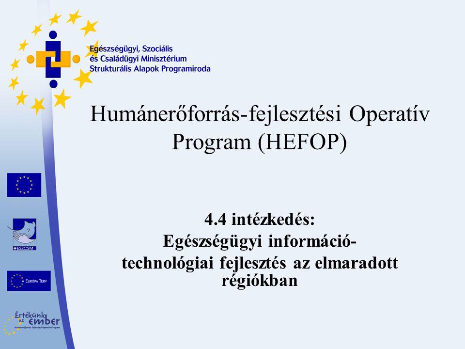 Humánerőforrás-fejlesztési Operatív Program (HEFOP) 4.4 intézkedés: Egészségügyi információ- technológiai fejlesztés az elmaradott régiókban
