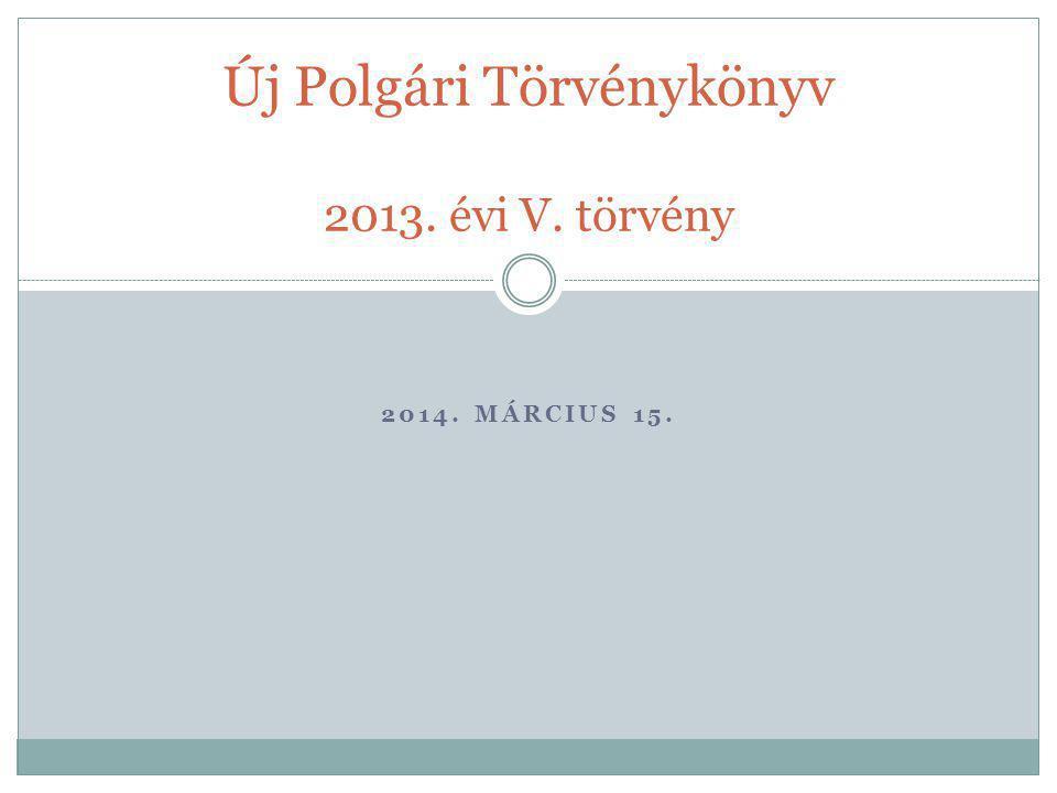 2014. MÁRCIUS 15. Új Polgári Törvénykönyv 2013. évi V. törvény