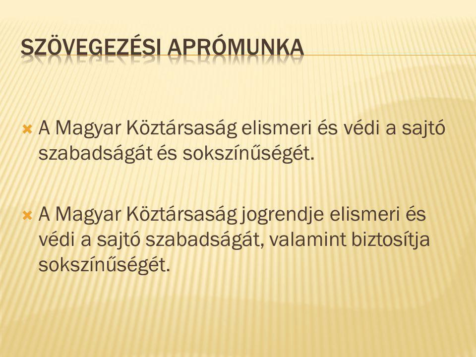  A Magyar Köztársaság elismeri és védi a sajtó szabadságát és sokszínűségét.  A Magyar Köztársaság jogrendje elismeri és védi a sajtó szabadságát, v